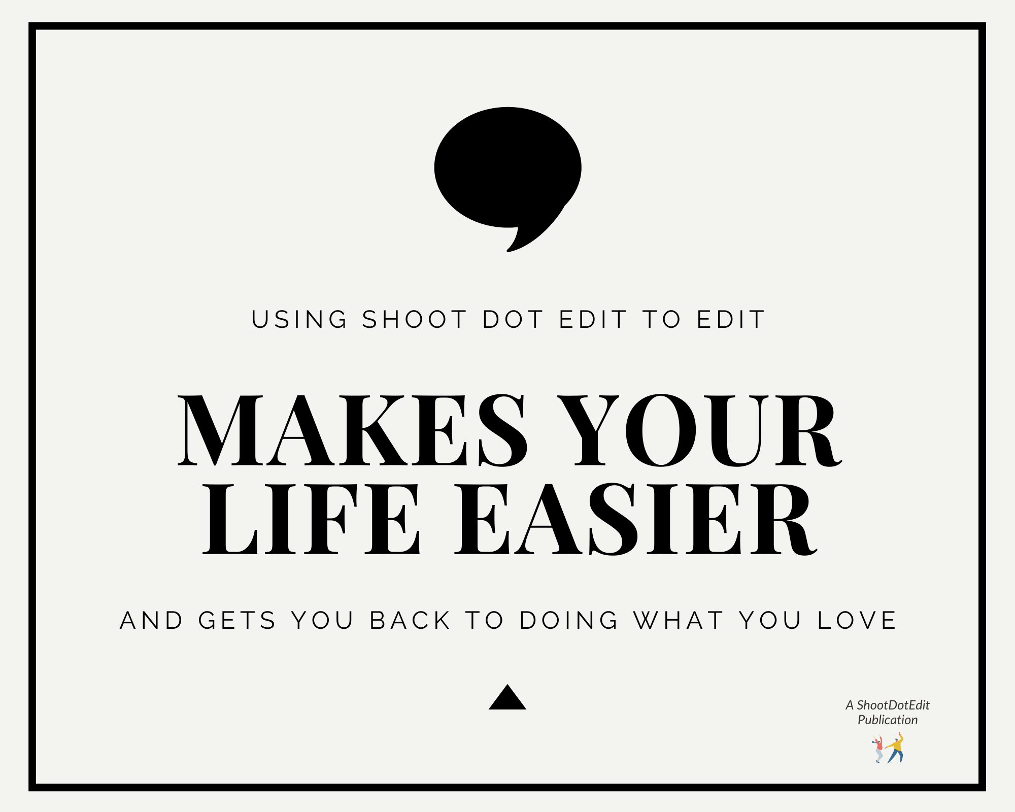 Infographic stating using Shoot Dot Edit to edit makes your life easier and gets you back to doing what you love