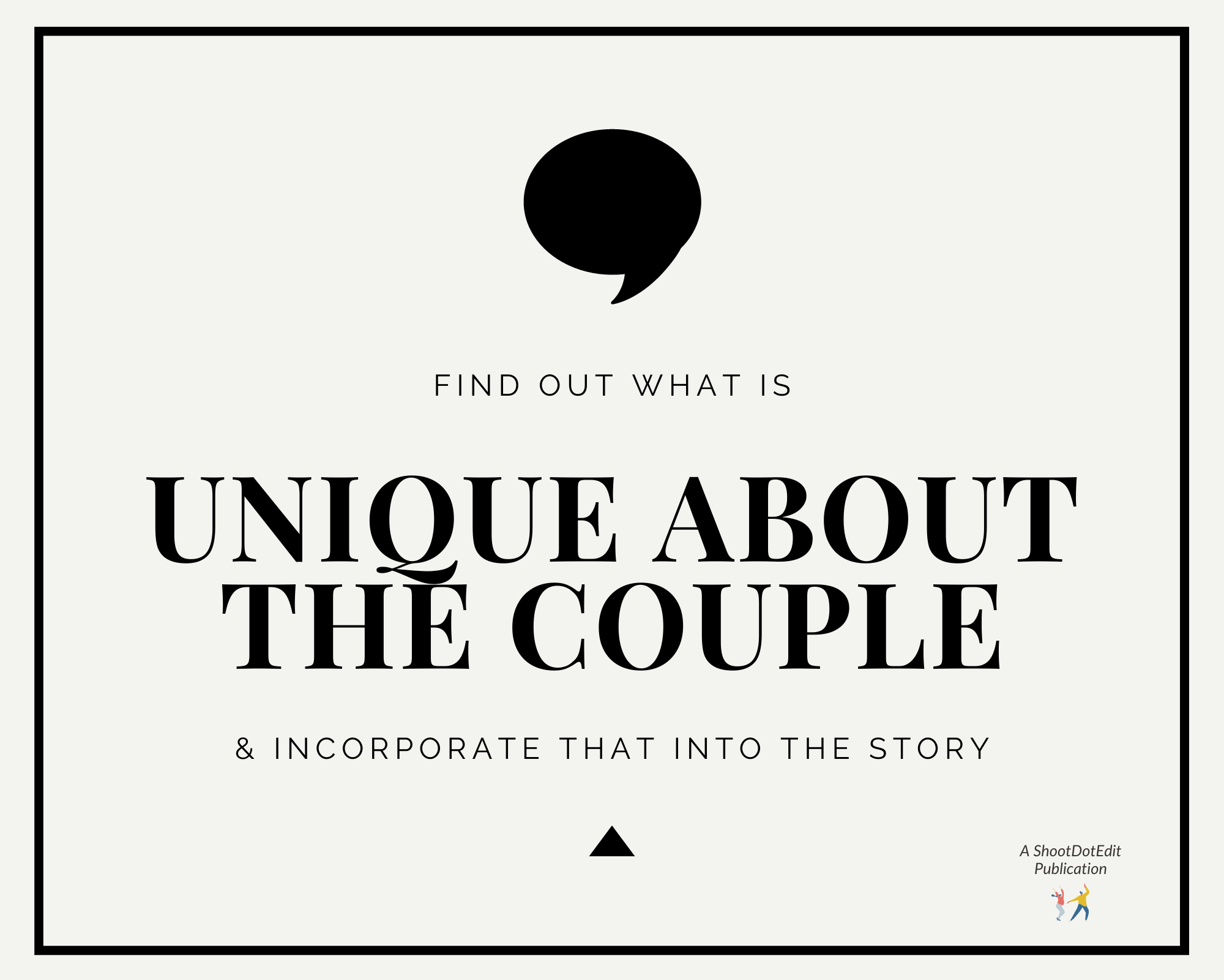Infographic stating find out what is unique about the couple and incorporate that into the story