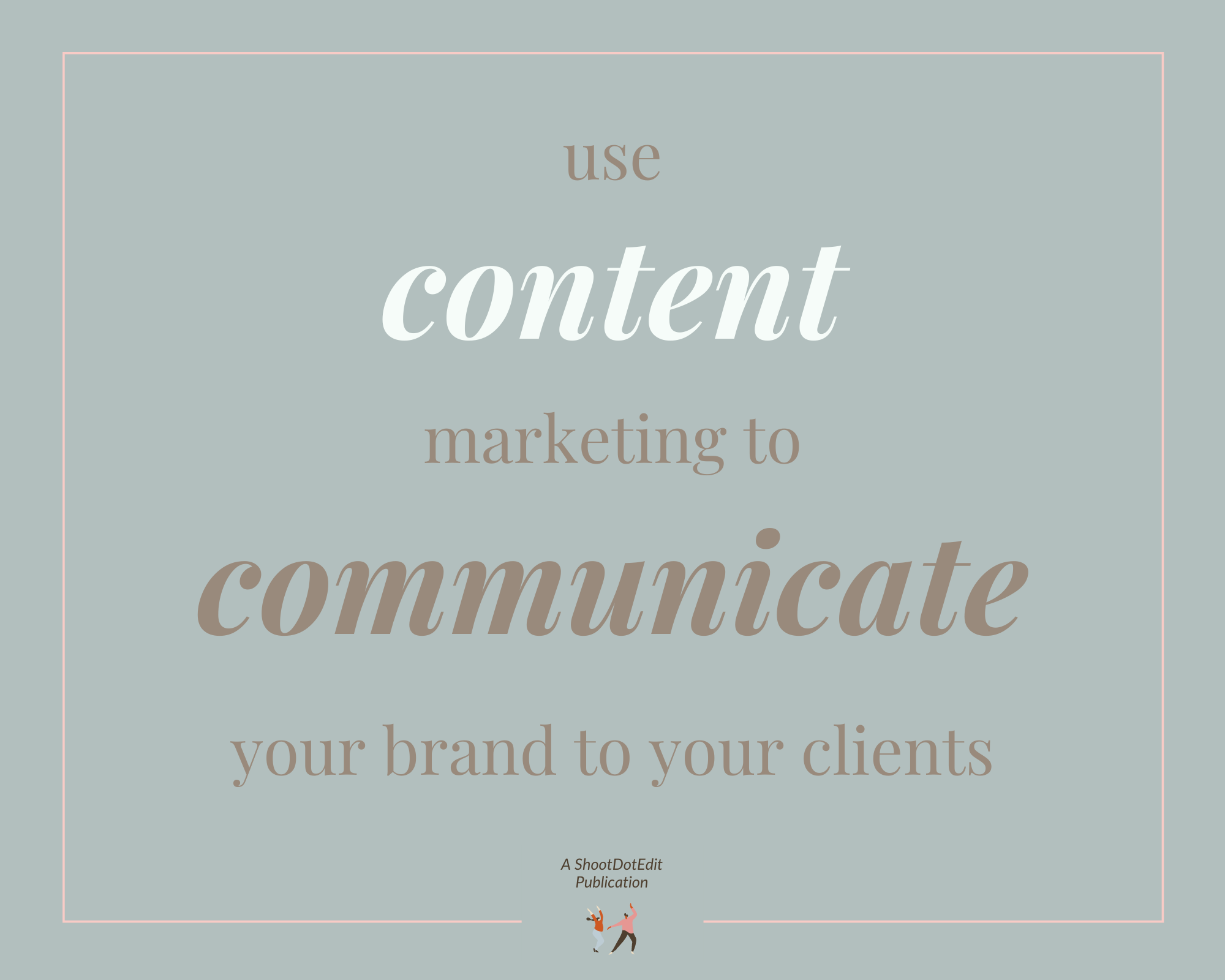 Infographic stating use content marketing to communicate your brand to your clients
