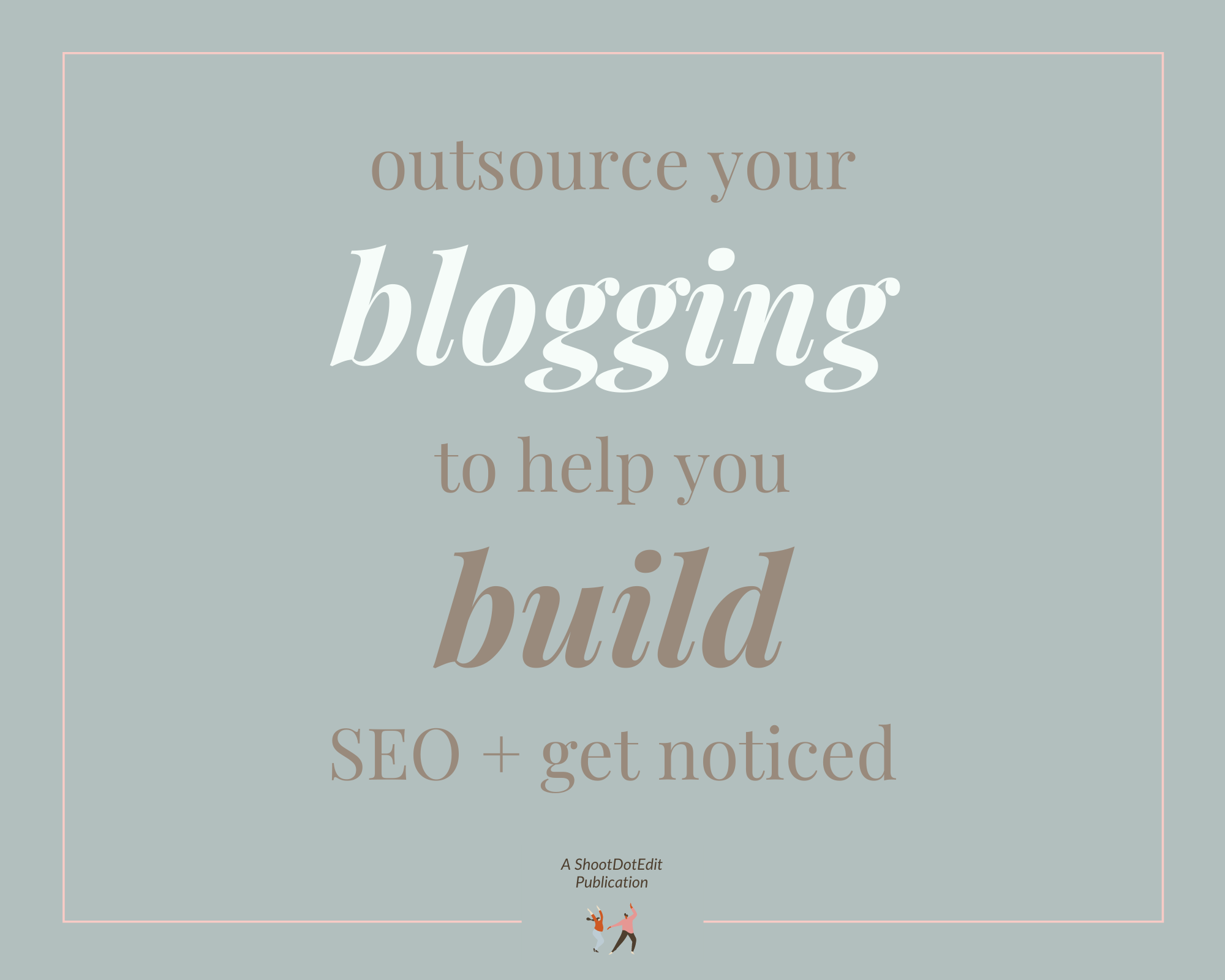 Infographic stating outsource your blogging to help you build SEO and get noticed