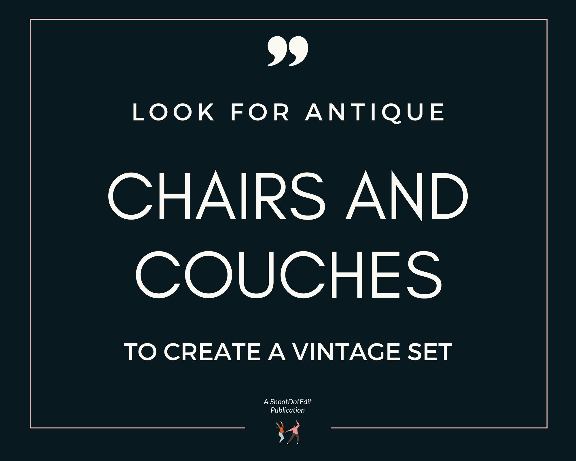 Infographic stating look for antique chairs and couches to create a vintage set