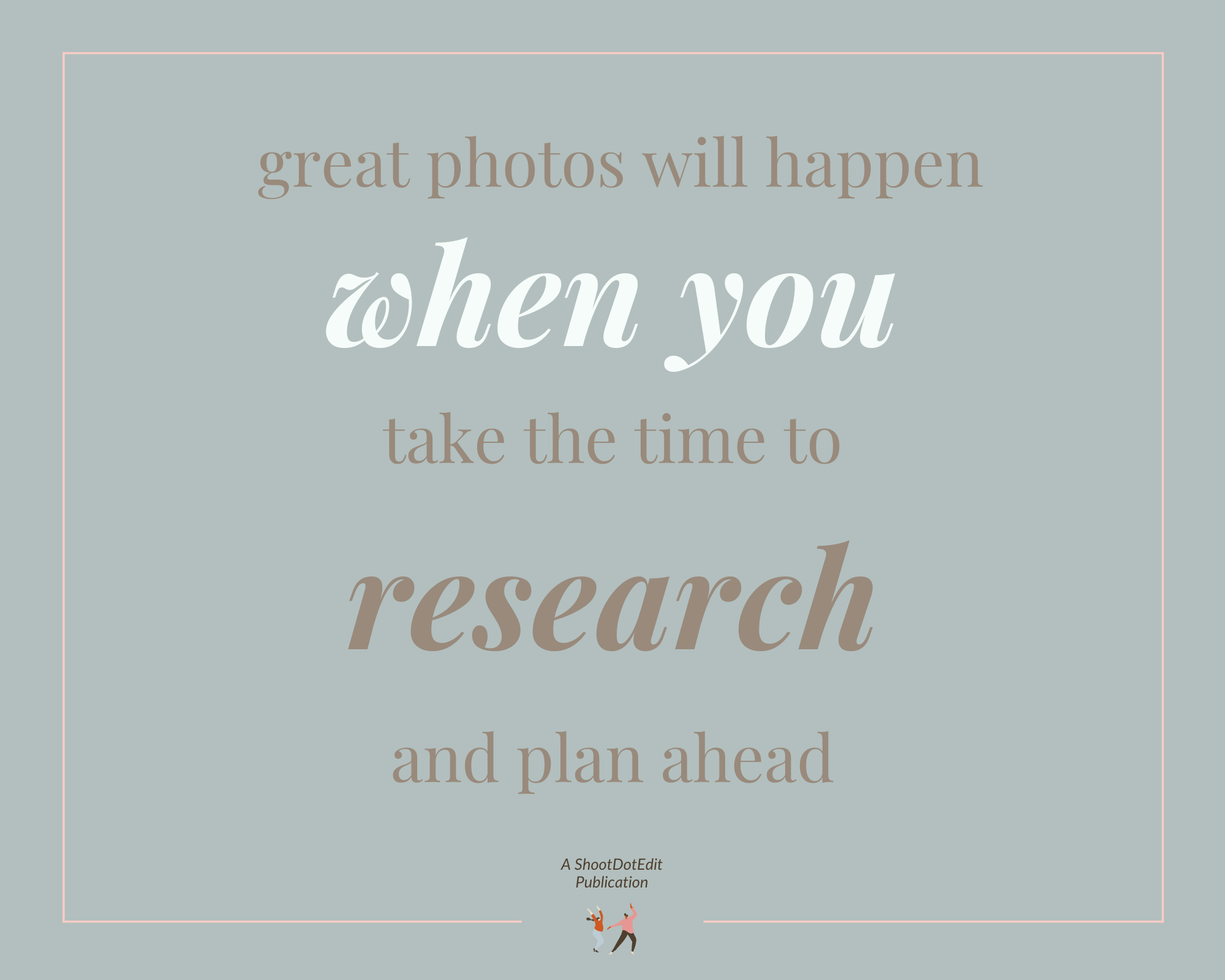 Infographic stating great photos will happen when you take the time to research and plan ahead