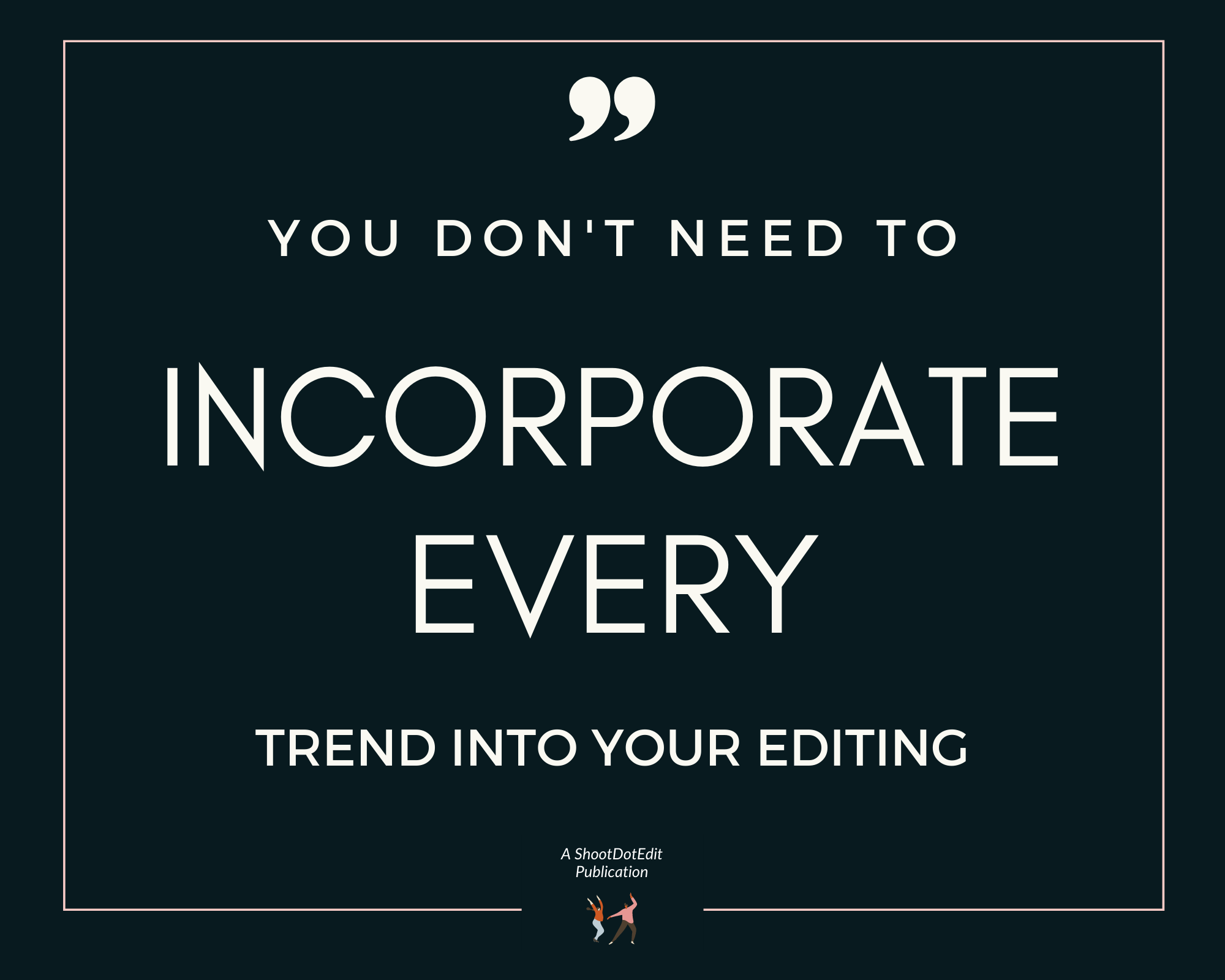 Infographic stating you do not need to incorporate every wedding photo editing trend into your editing