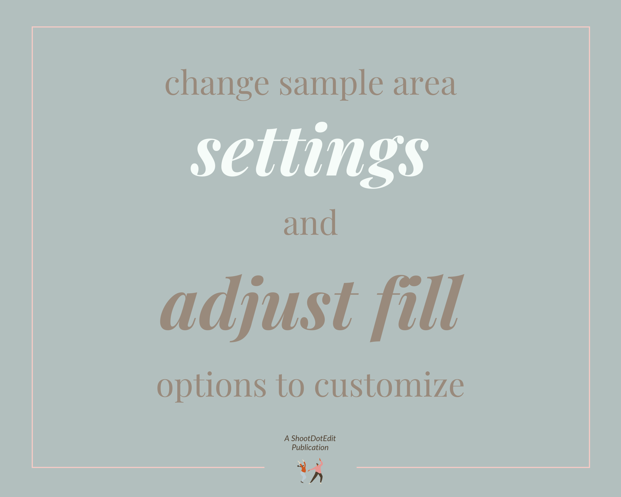 Infographic stating change sample area settings and adjust fill options to customize