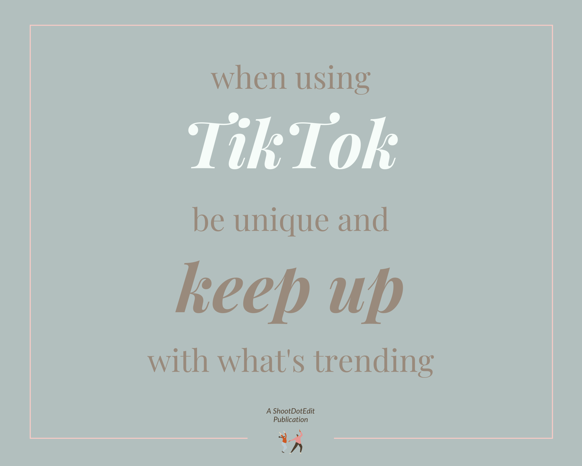 Infographic stating when using TikTok be unique and keep up with what is trending