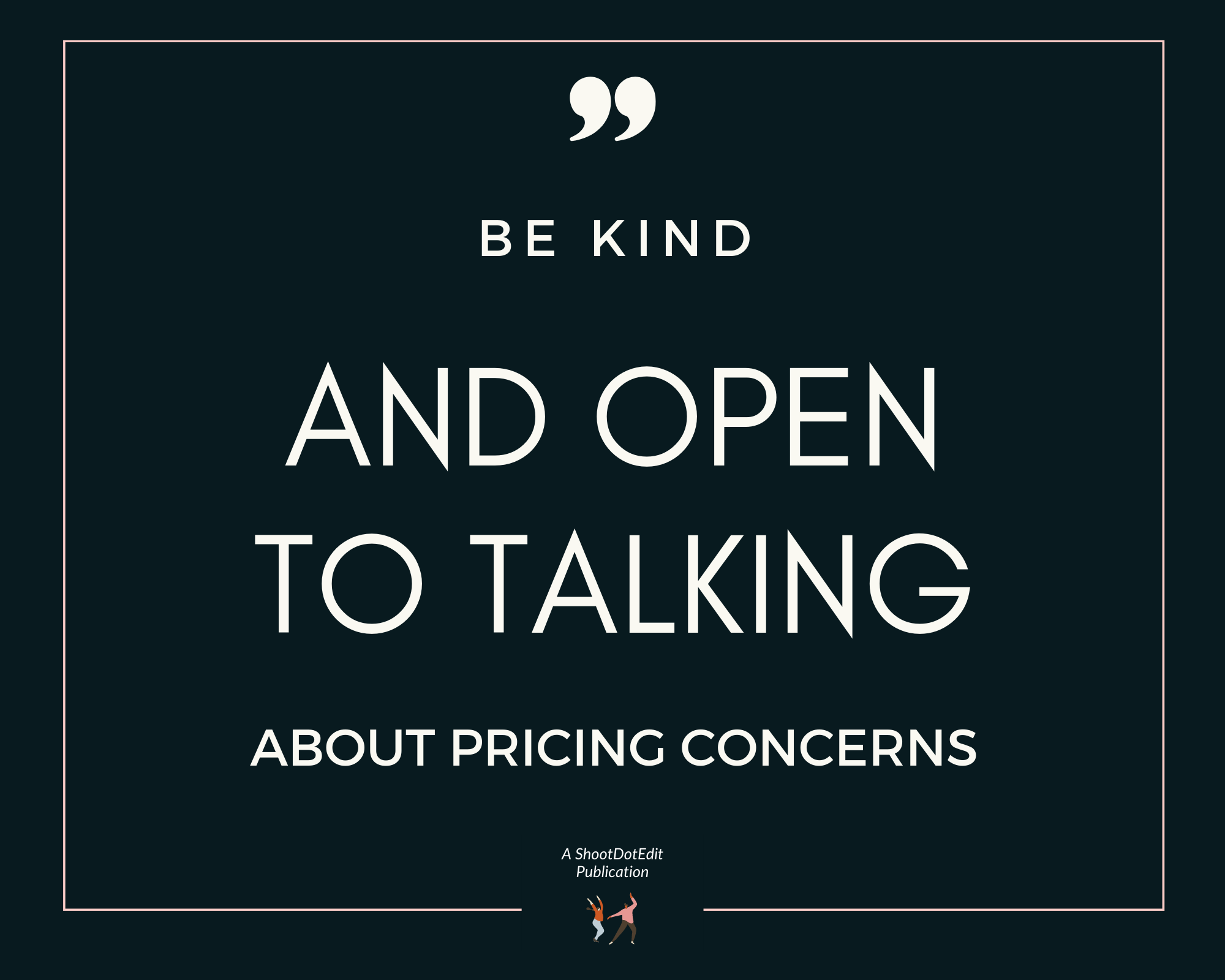 Infographic stating be kind and open to talking about pricing concerns