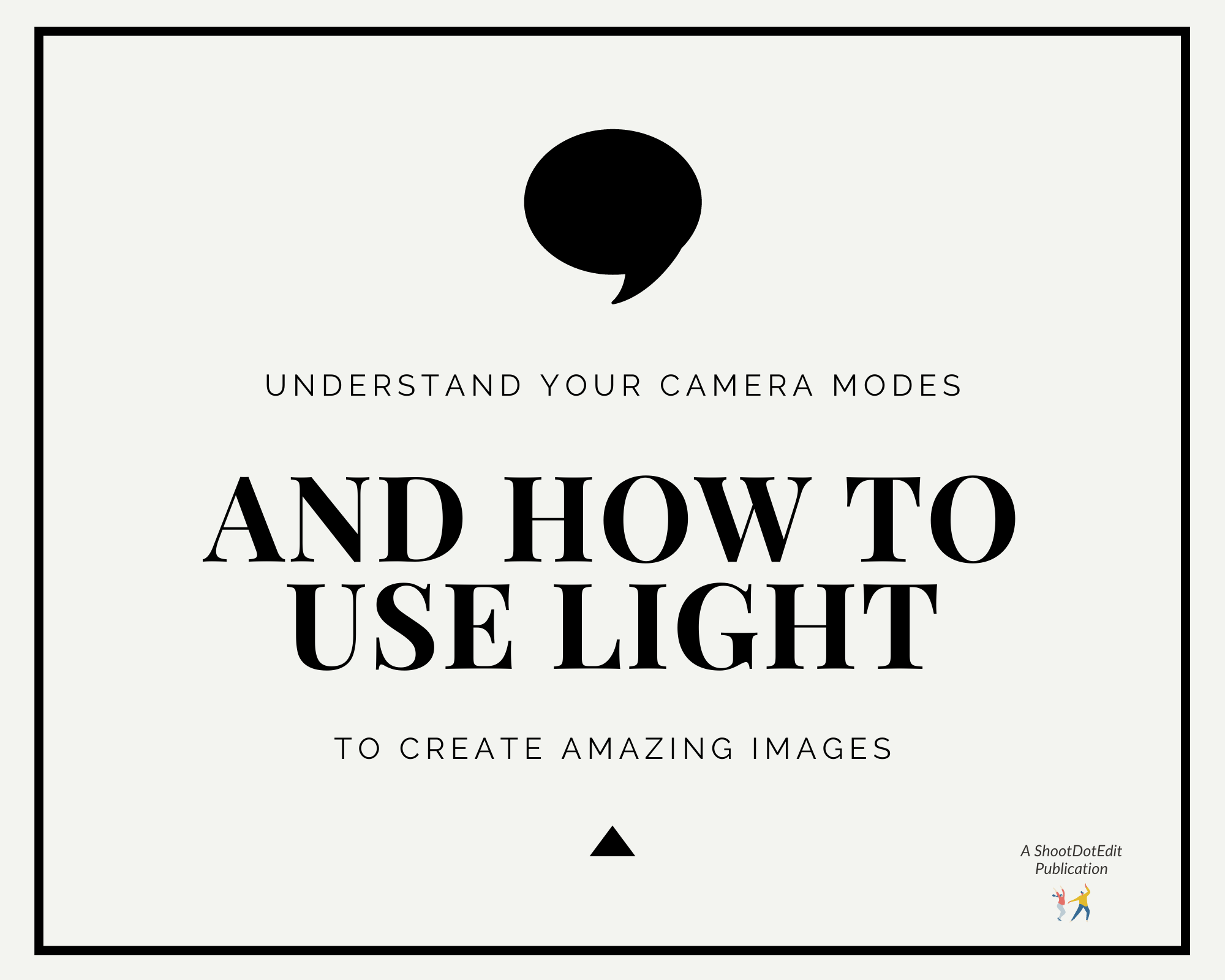 Infographic stating understand your camera modes and how to use the light to create amazing images