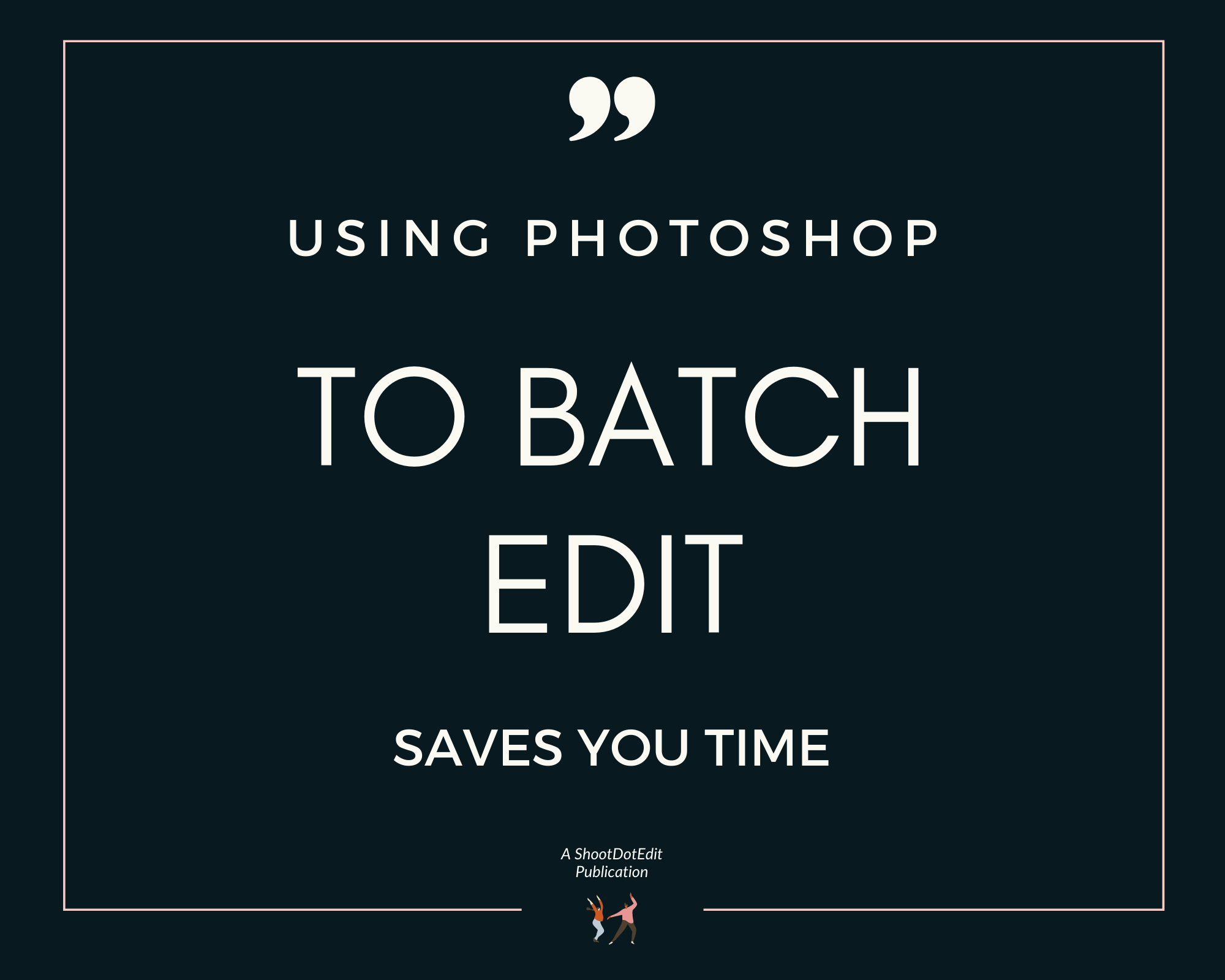 Infographic stating using photograph to batch edit saves you time