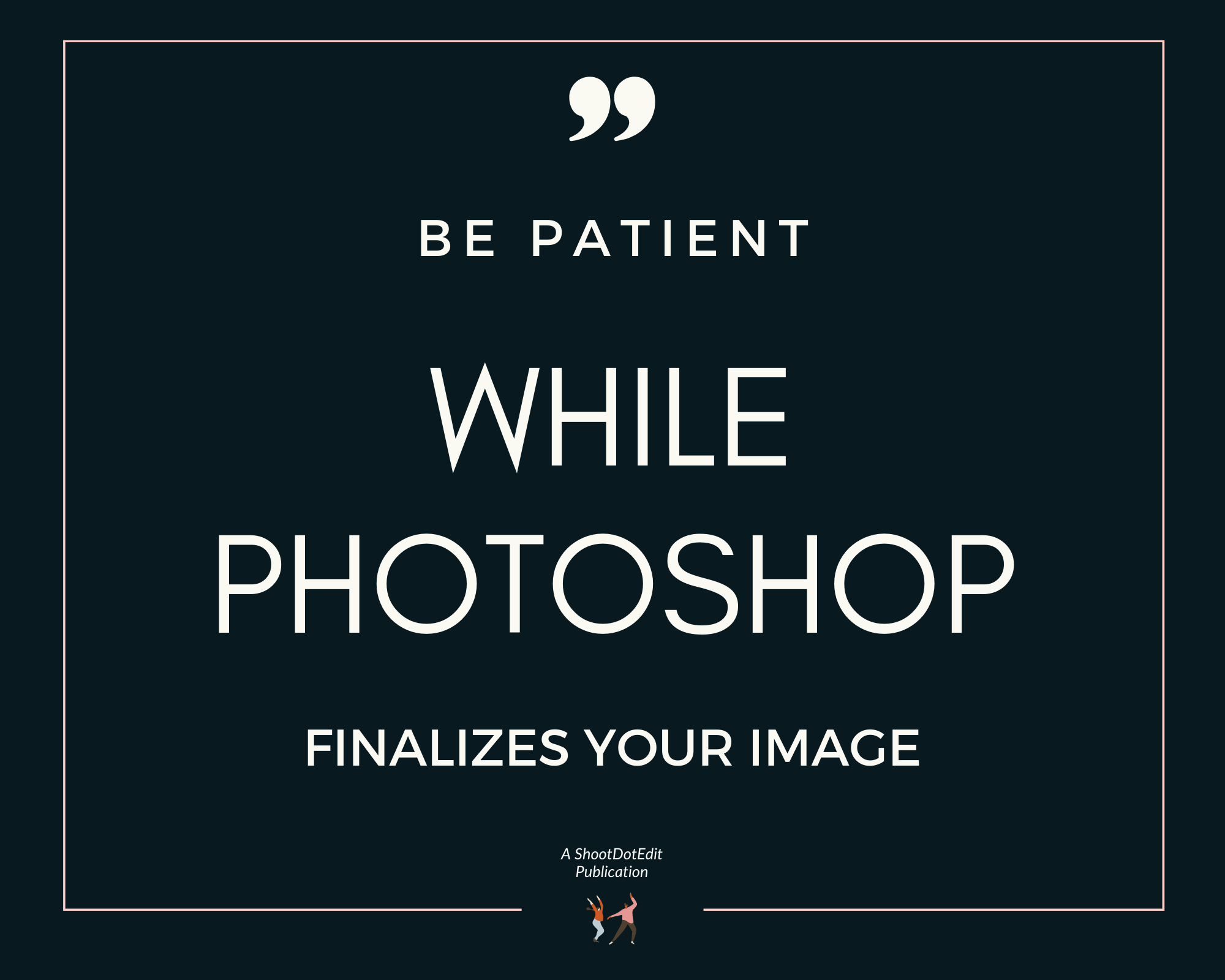 Infographic stating be patient while Photoshop finalizes your image