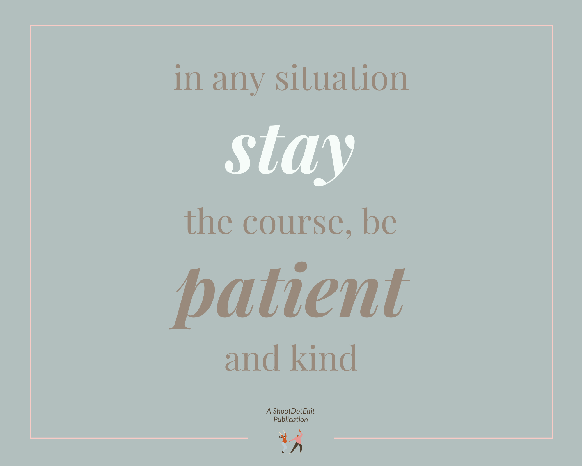 Infographic stating In any situation stay the course, be patient and kind