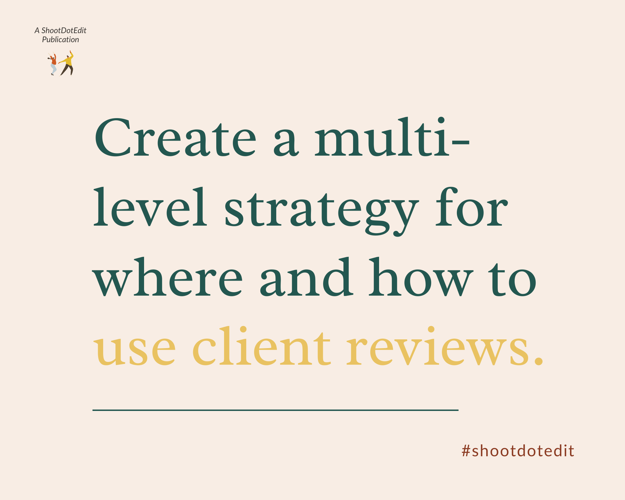 Infographic stating create a multi level strategy for where and how to use client reviews