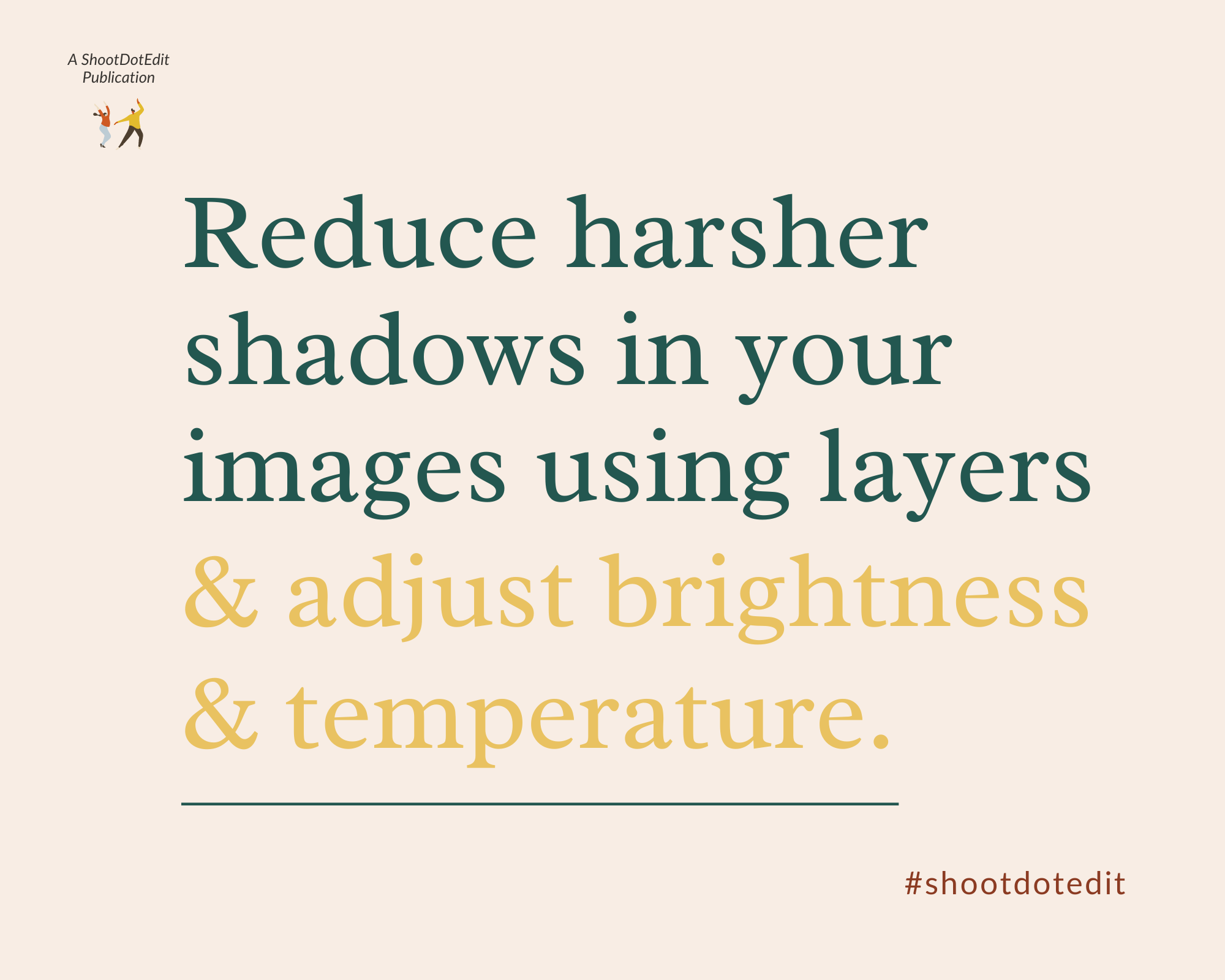 Infographic stating reduce harsher shadows in your images using layers and adjust brightness and temperature