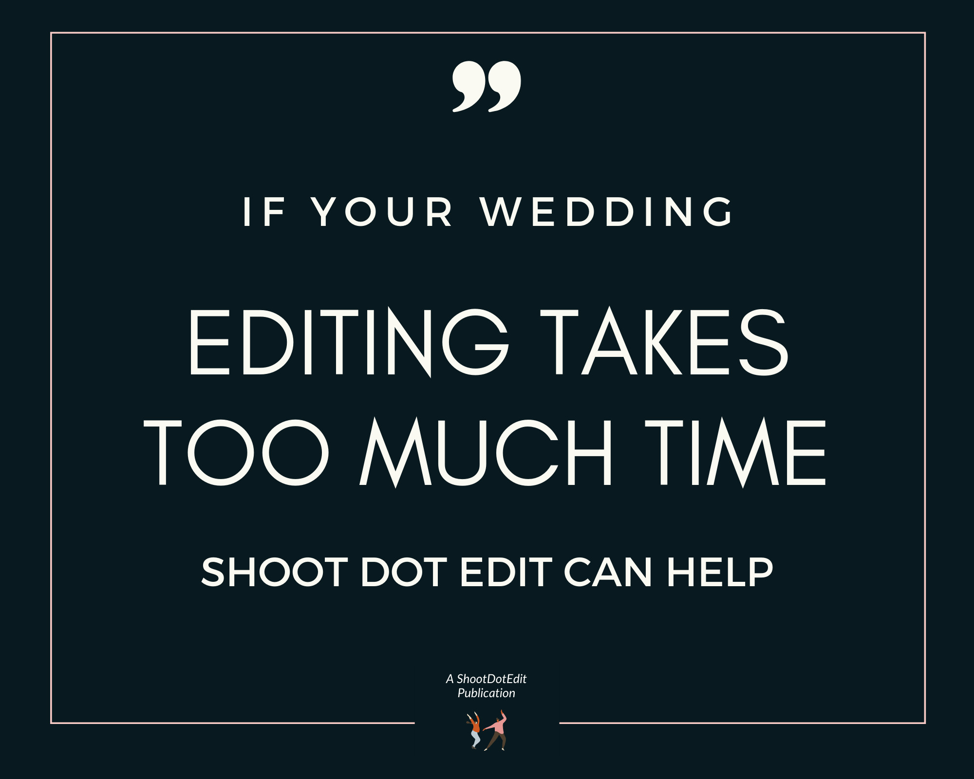Infographic stating if your wedding editing takes too much time ShootDotEdit can help