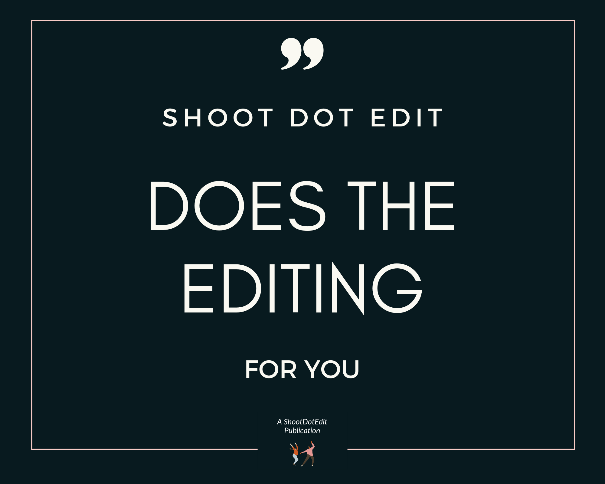 Infographic stating Shoot Dot Edit does the editing for you