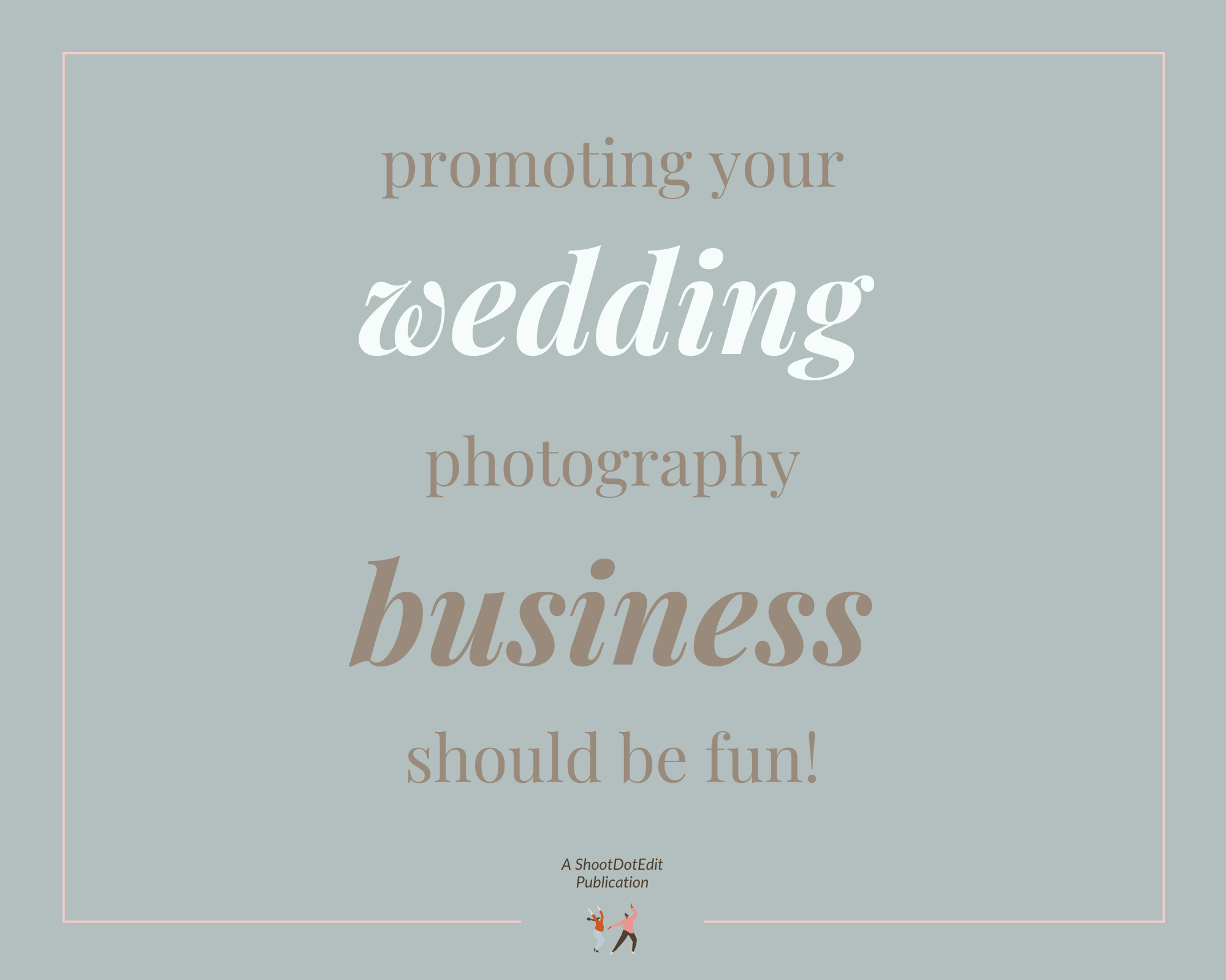 Infographic stating promoting your wedding photography business should be fun