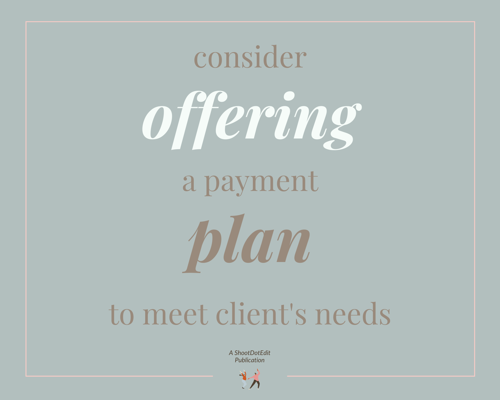 Graphic displaying - consider offering a payment plan to meet client's needs.