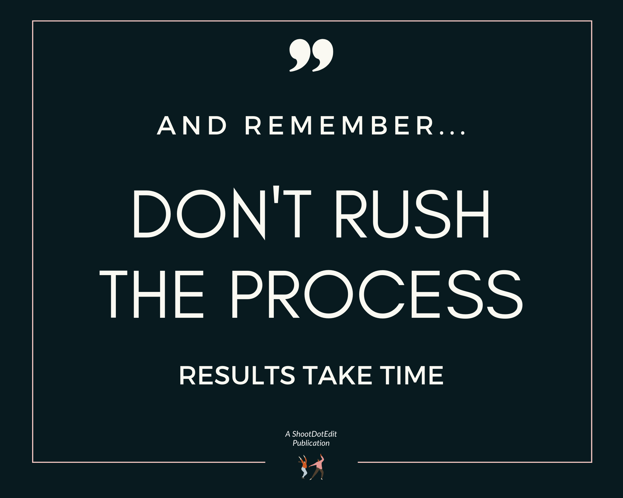 Infographic - And remember don't rush the process results take time