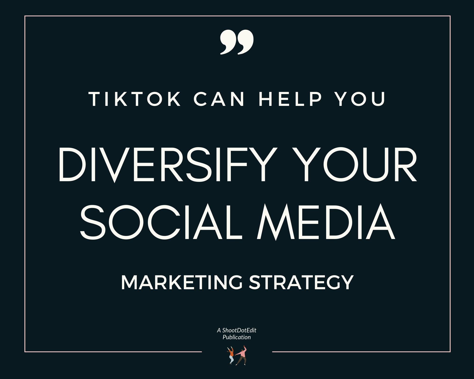 Infographic stating TikTok can help you diversify your social media marketing strategy