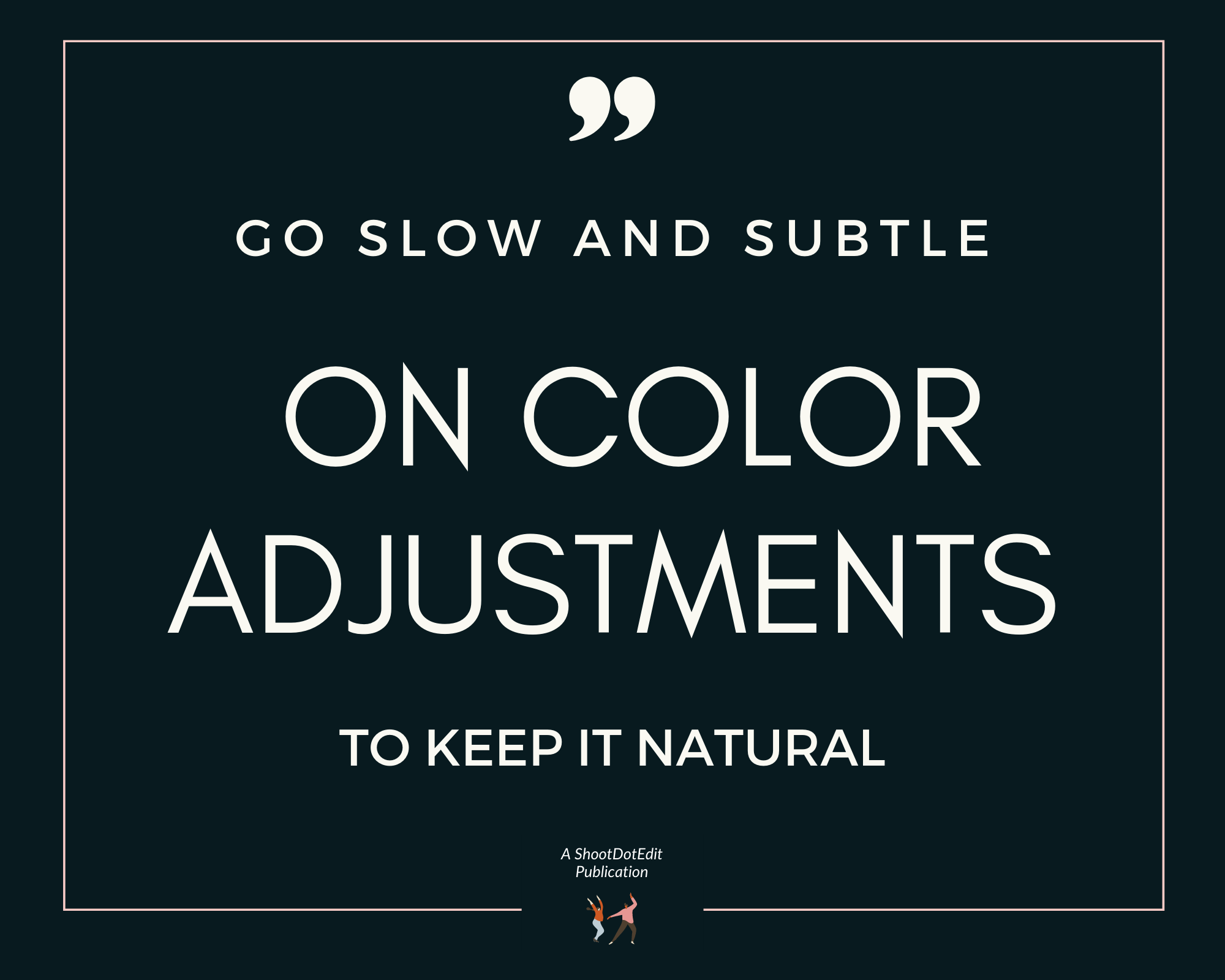 Infographic stating go slow and subtle on color adjustments to keep it natural