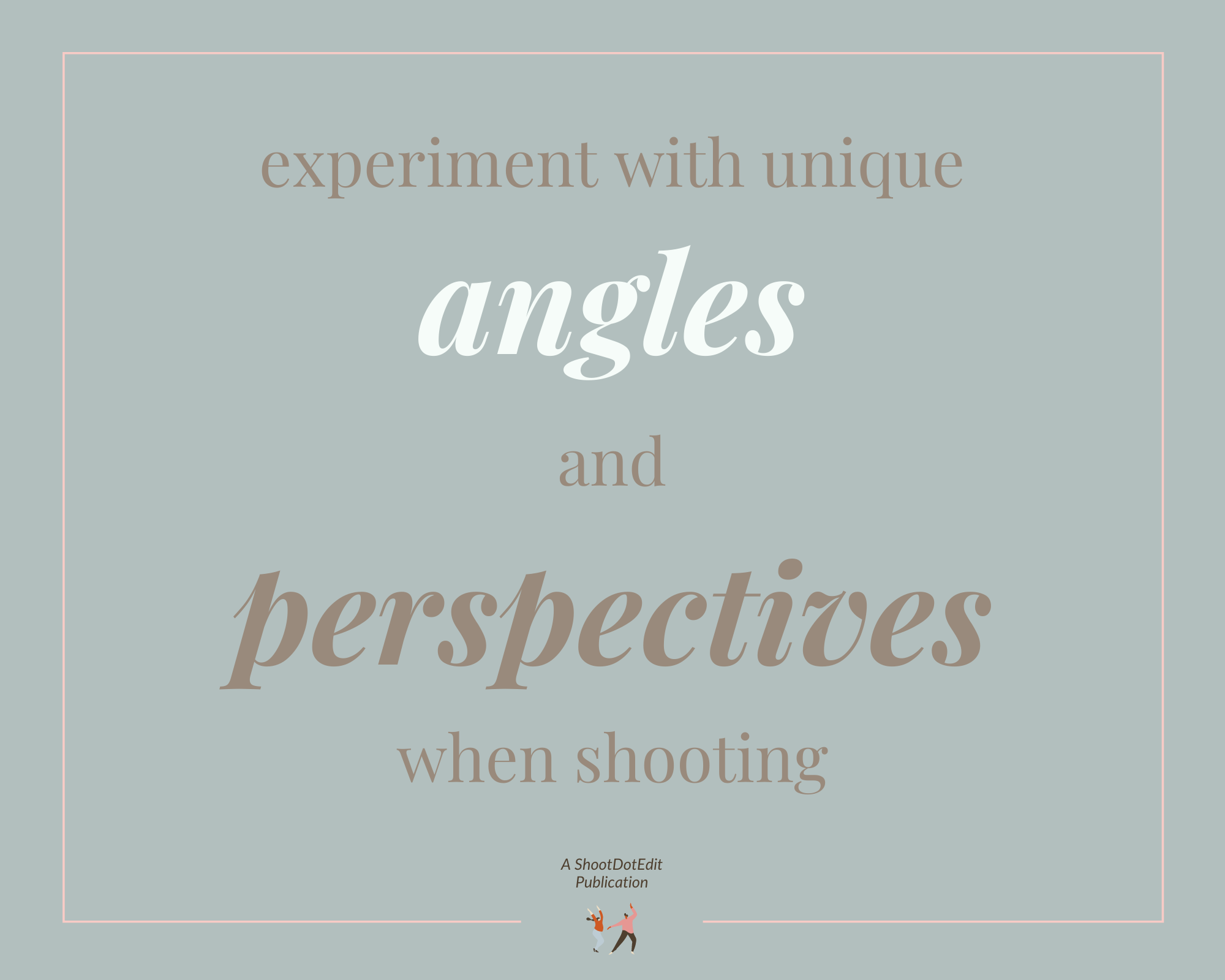 Infographic stating experiment with unique angles and perspectives when shooting