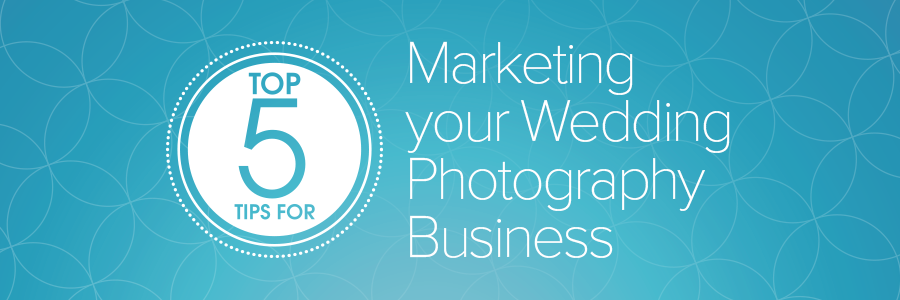5 ways to market your wedding photography business