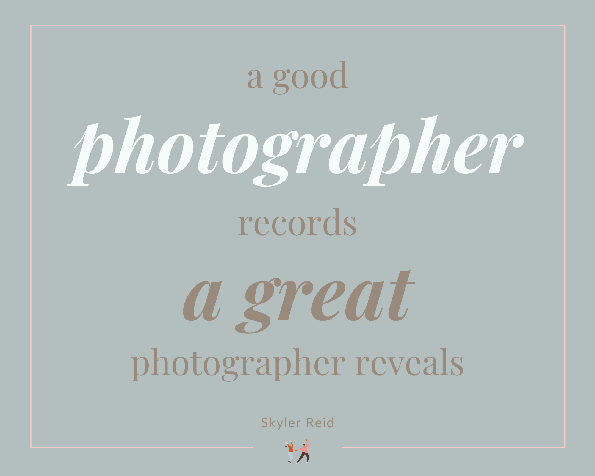 Infographic stating a good photographer records a great photographer reveals