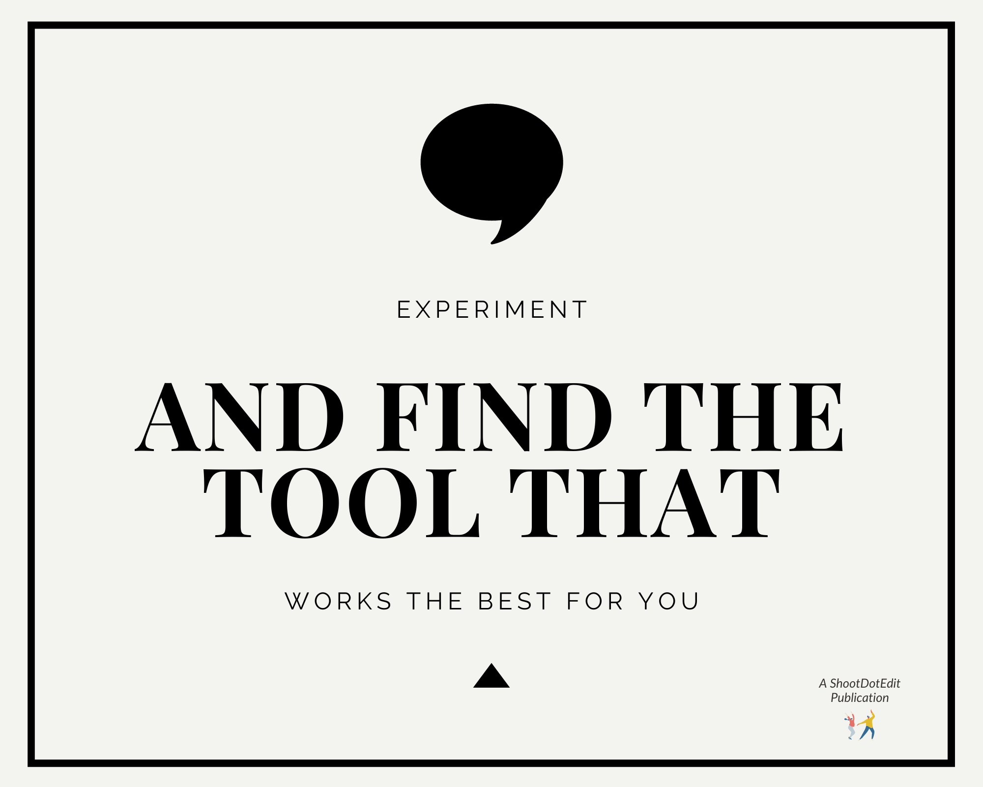 Infographic stating experiment and find the tool that works the best for you