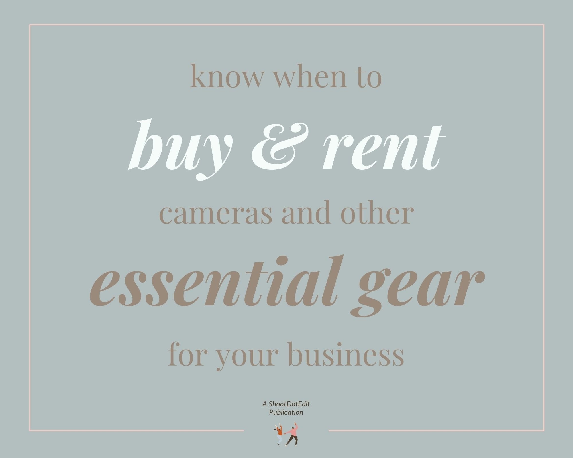 Infographic stating know when to buy and rent camera and other essential gear for your business