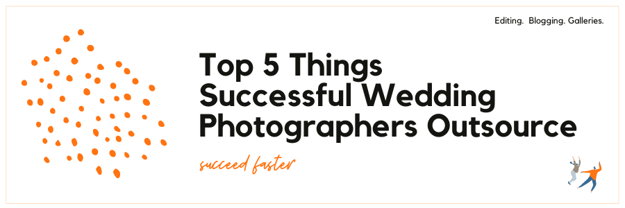 Top 5 Things Successful Wedding Photographers Outsource