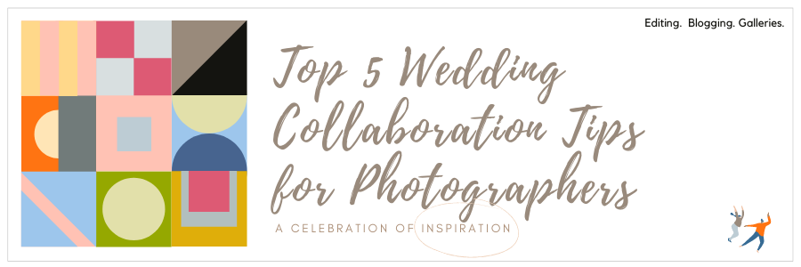 Top 5 Wedding Collaboration Tips for Photographers