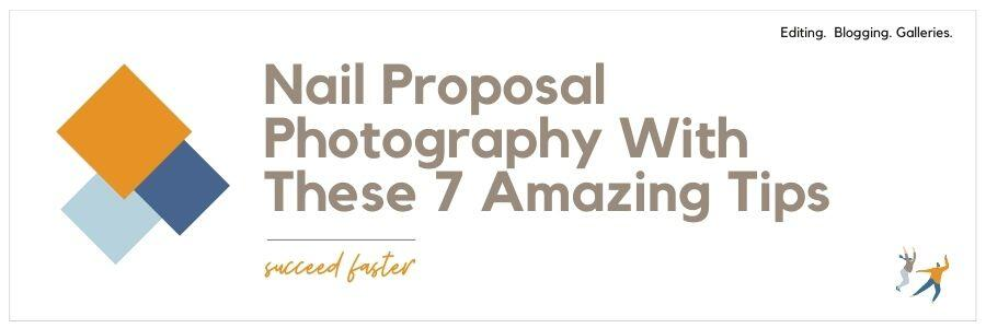 Nail Proposal Photography With These 7 Amazing Tips