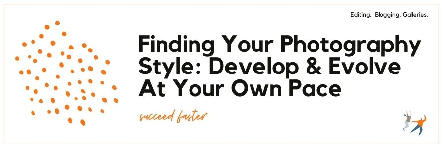 Finding Your Photography Style: Develop & Evolve At Your Own Pace