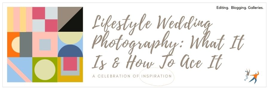 Lifestyle Wedding Photography: What It Is & How To Ace It