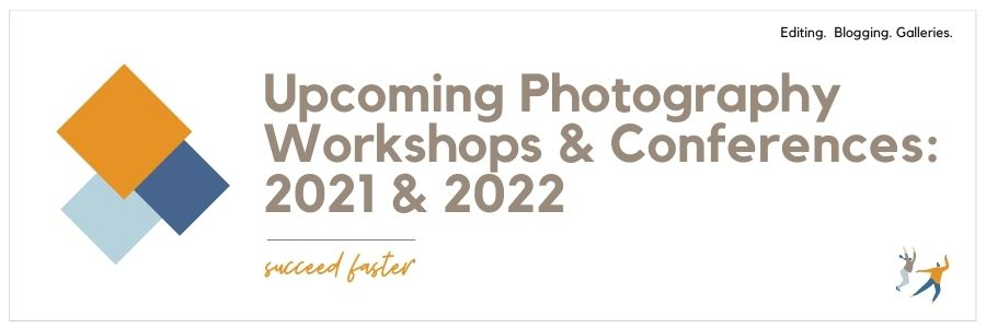 Upcoming Photography Workshops & Conferences: 2021 & 2022