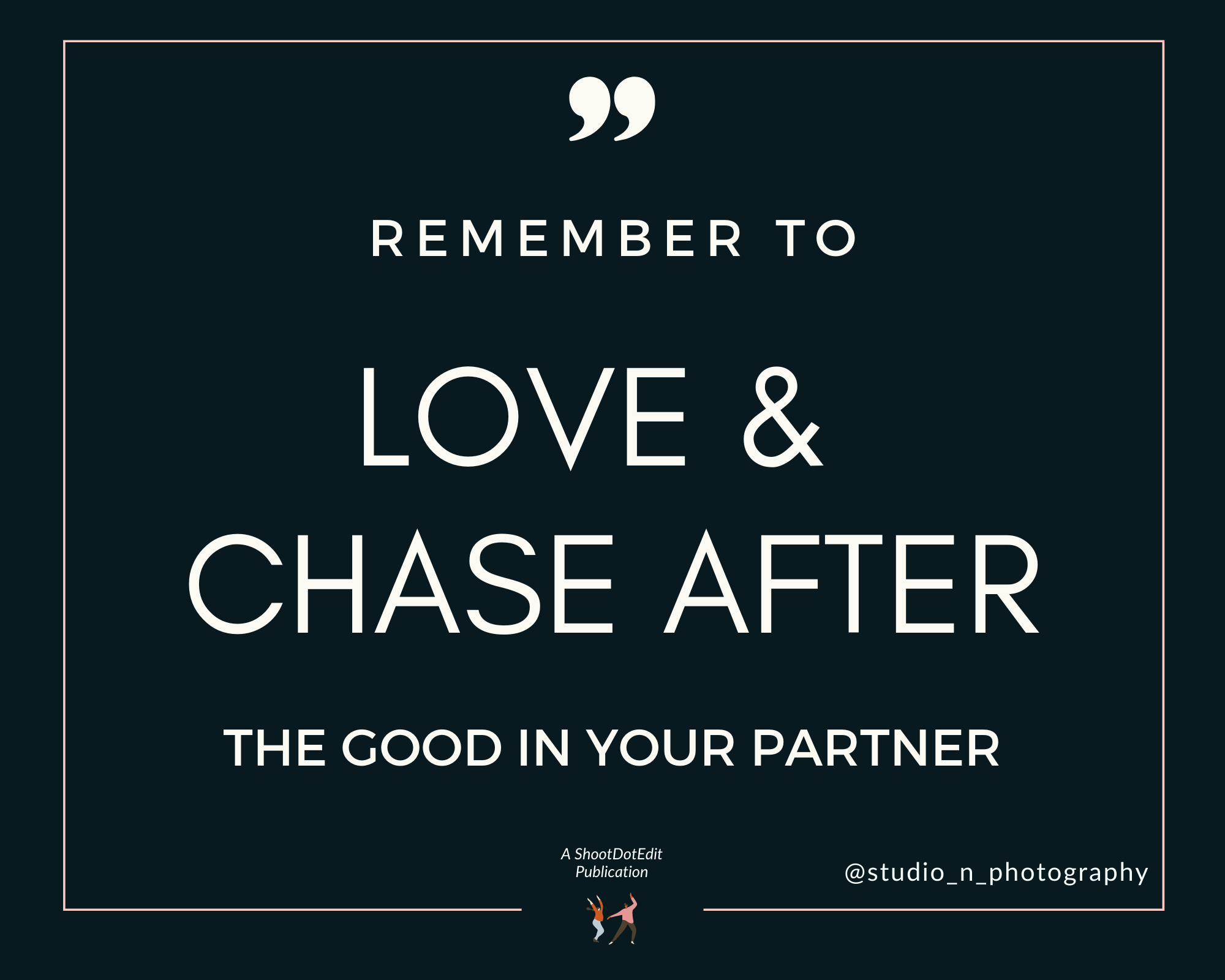 Infographic stating remember to love and chase after the good in your partner as a husband and wife photography team
