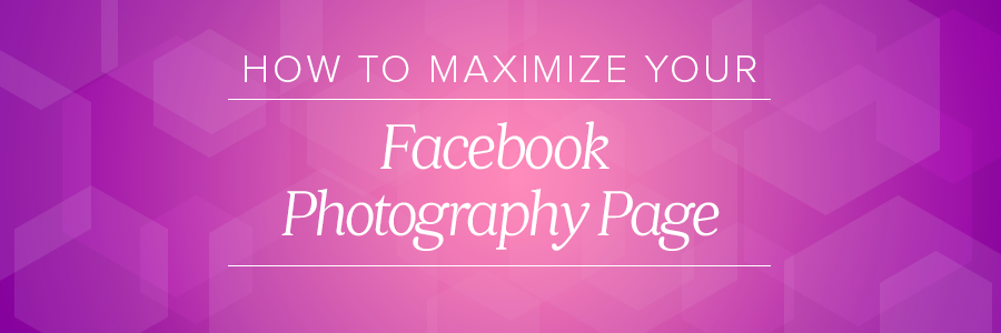 how to maximize photography facebook page