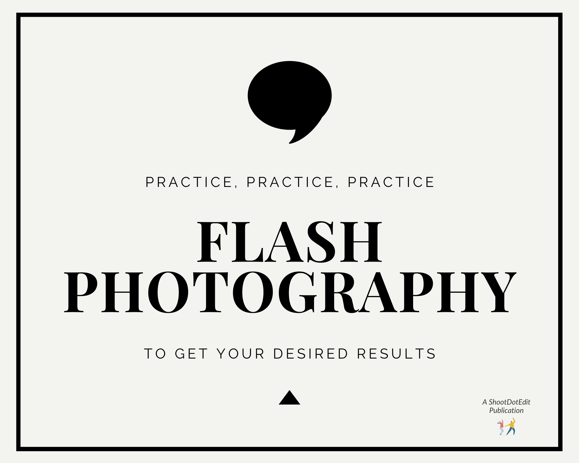 Infographic stating practice, practice, practice flash photography to get your desired results