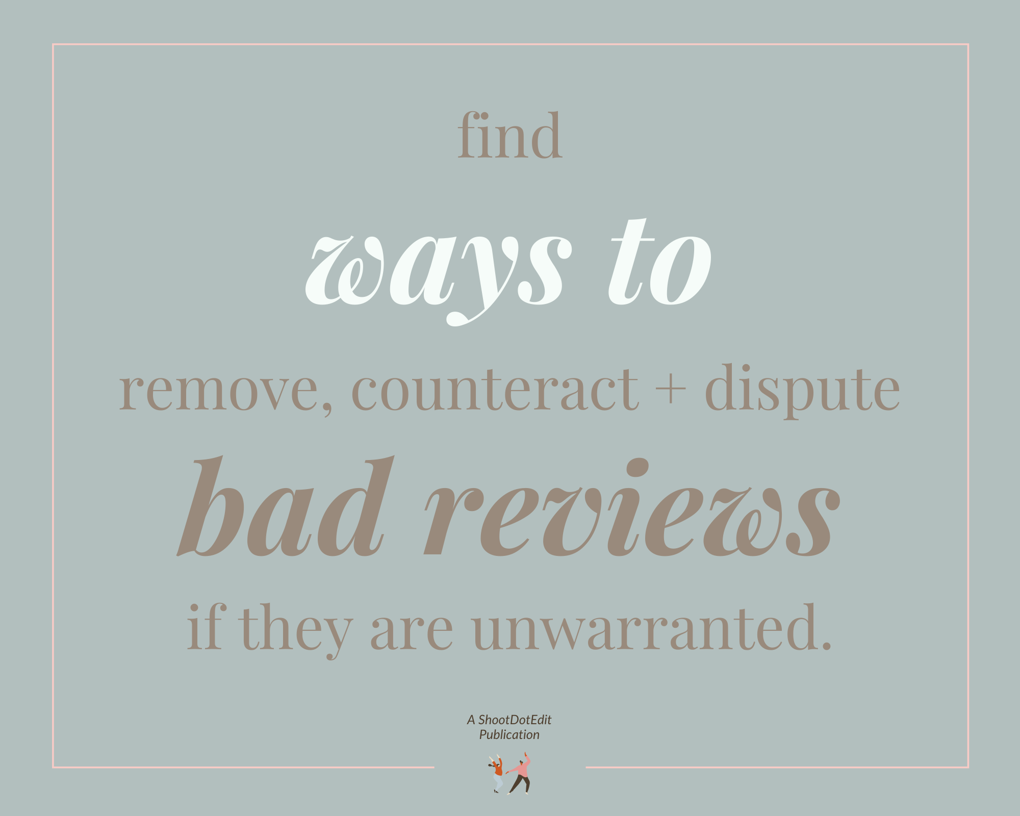 Graphic displaying - find ways to remove, counteract + dispute bad reviews if they are unwarranted.