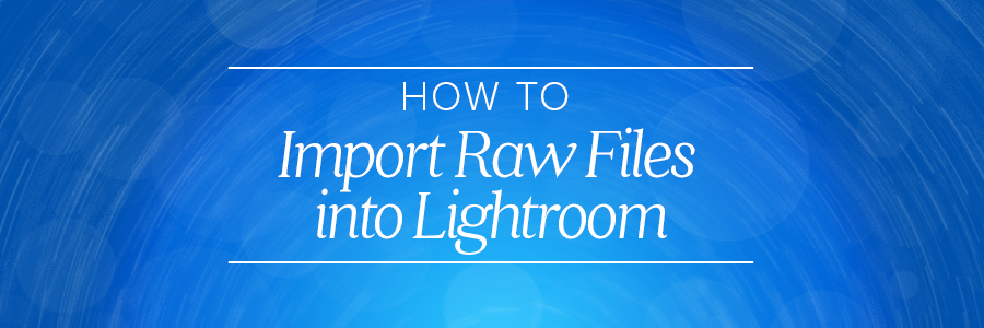 how to import raw files into lightroom
