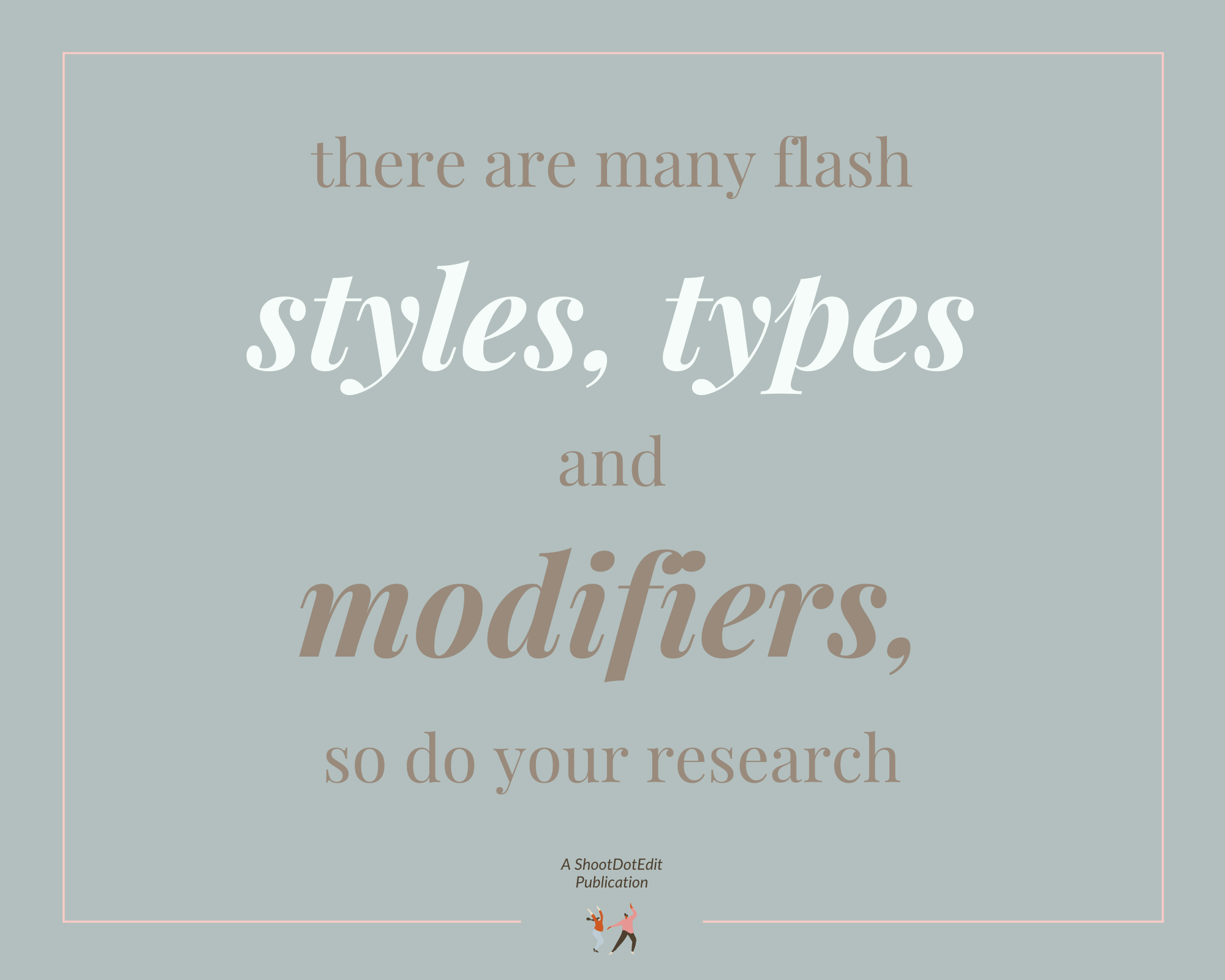 Infographic stating there are many flash styles, types and modifiers, so do your research