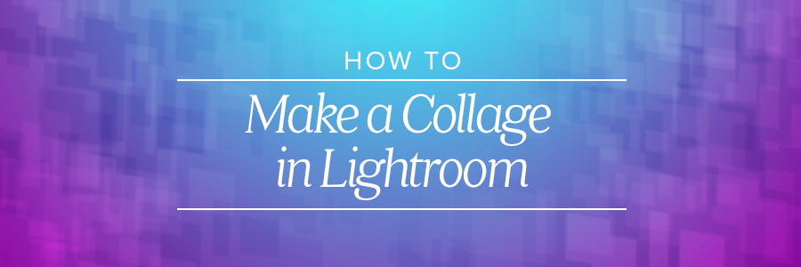 how to make a collage in lightroom