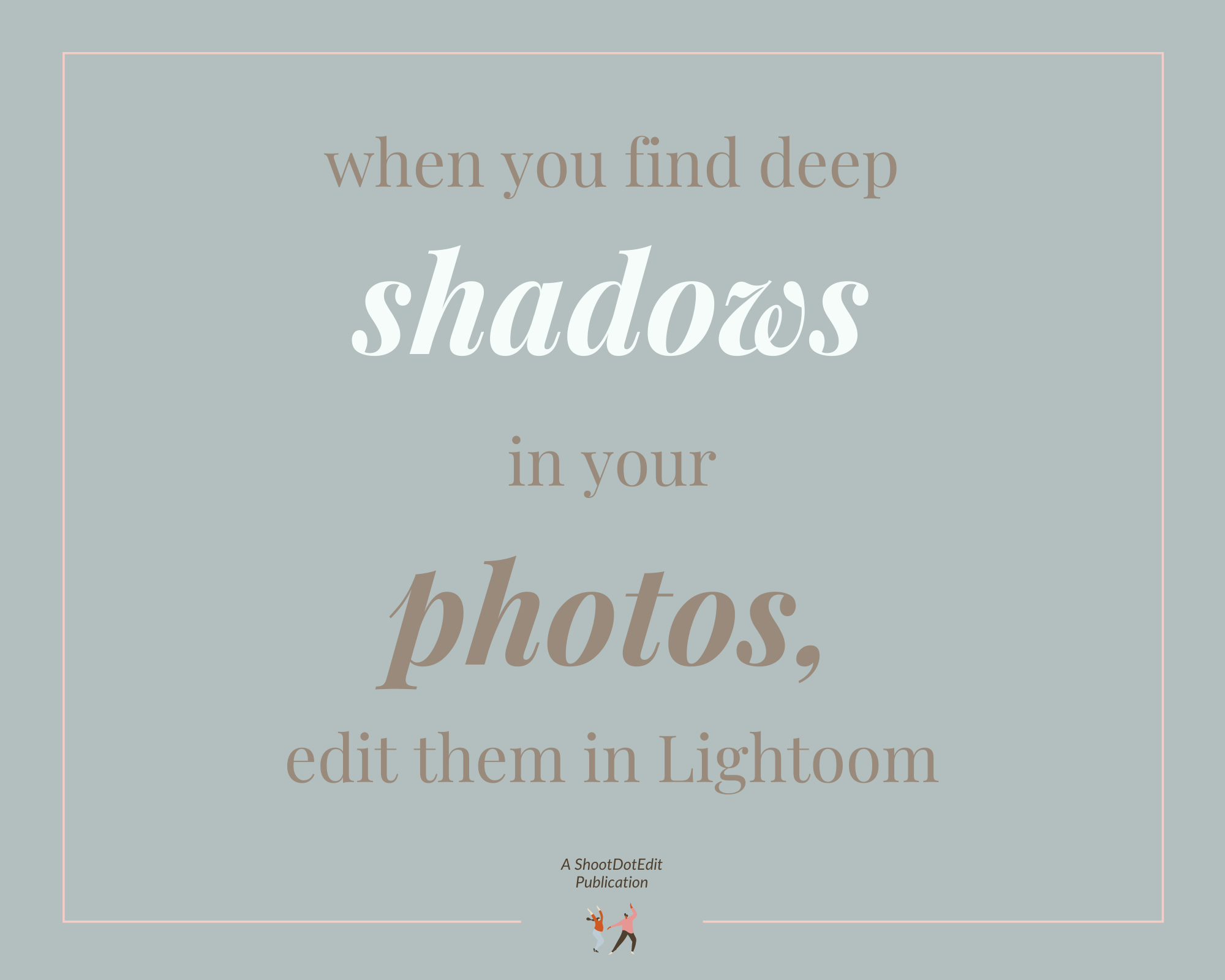 Infographic stating when you find deep shadows in your photos, edit them in Lightroom