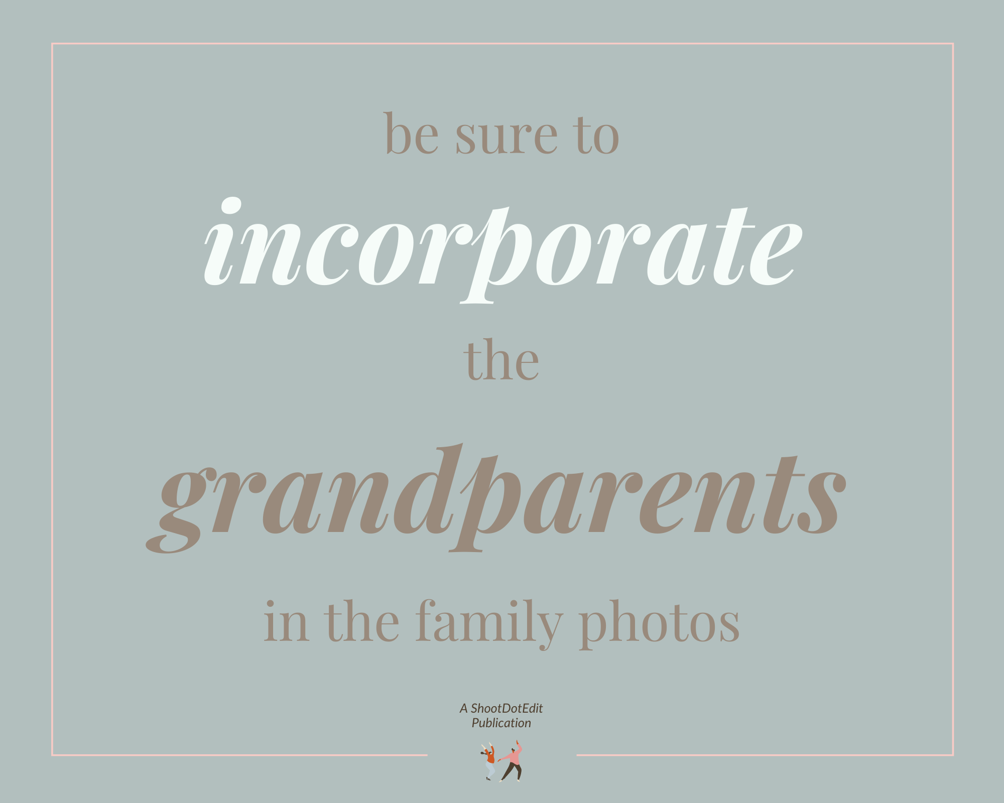 Infographic stating be sure to incorporate the grandparents in the family photos