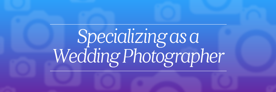 specializing as a wedding photographer