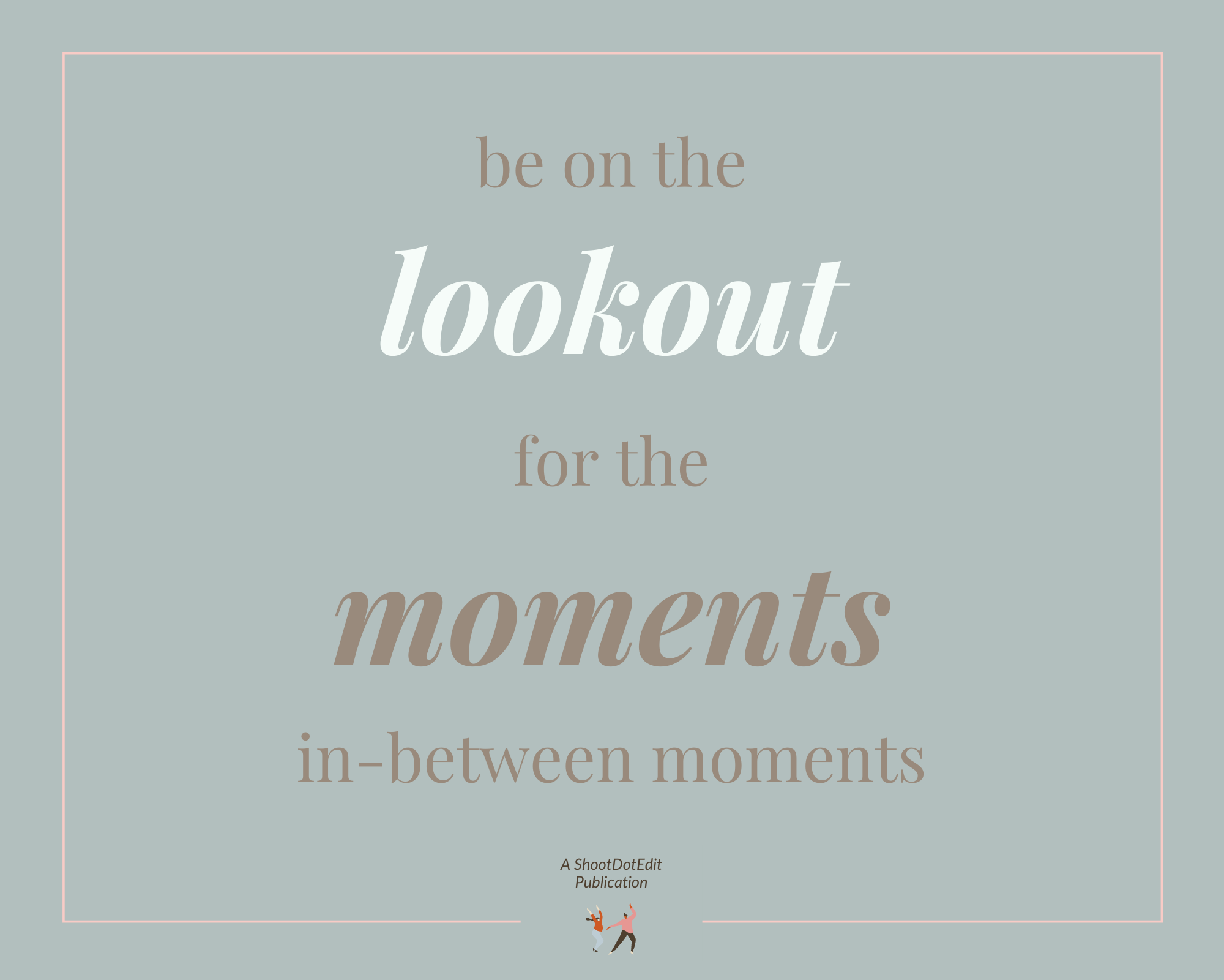 Infographic stating be on the lookout for the moments in-between moments