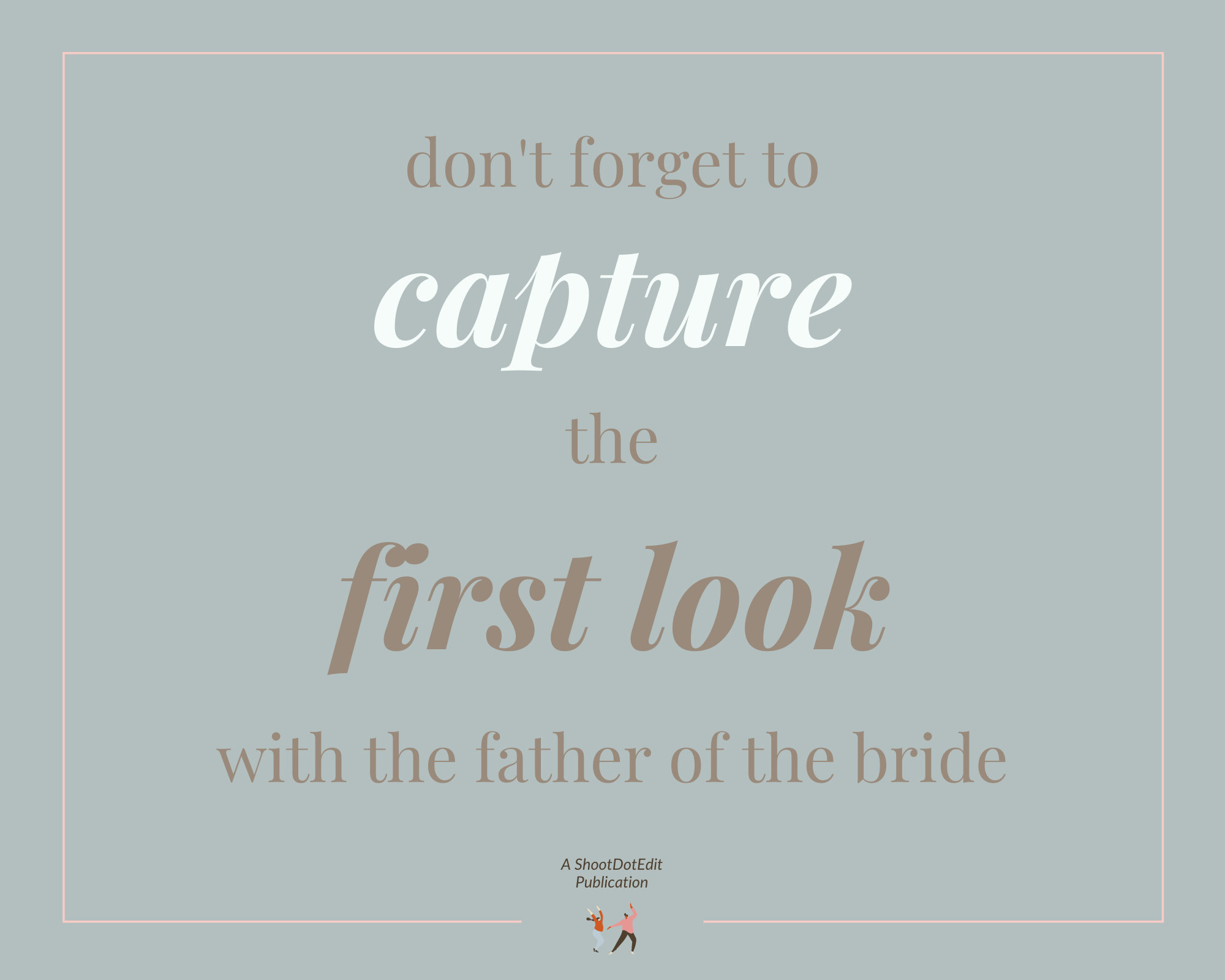 Infographic stating don't forget to capture the first look with the father of the bride