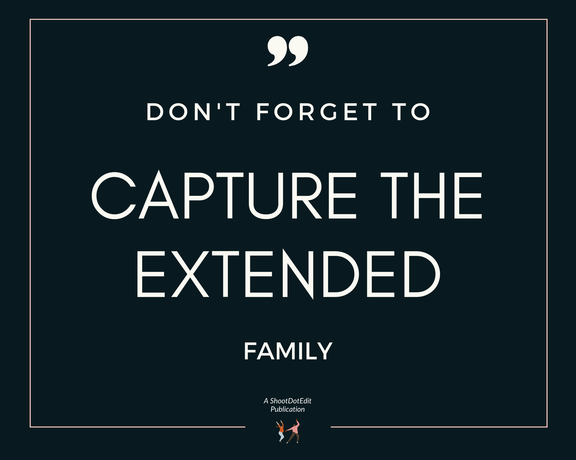 Infographic stating don't forget to capture the extended family