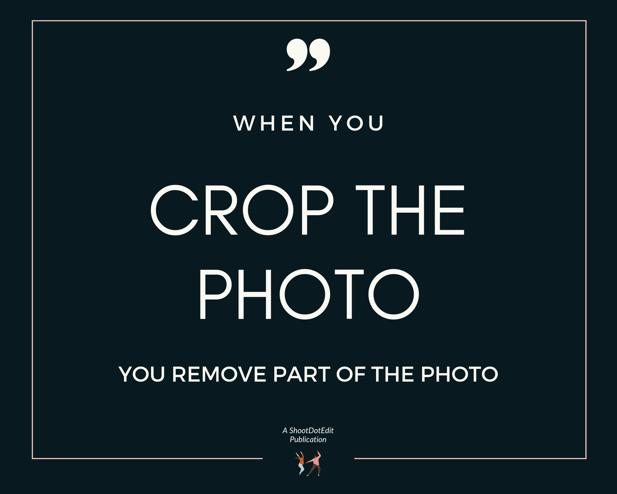 Infographic stating when you crop the photo you remove part of the photo