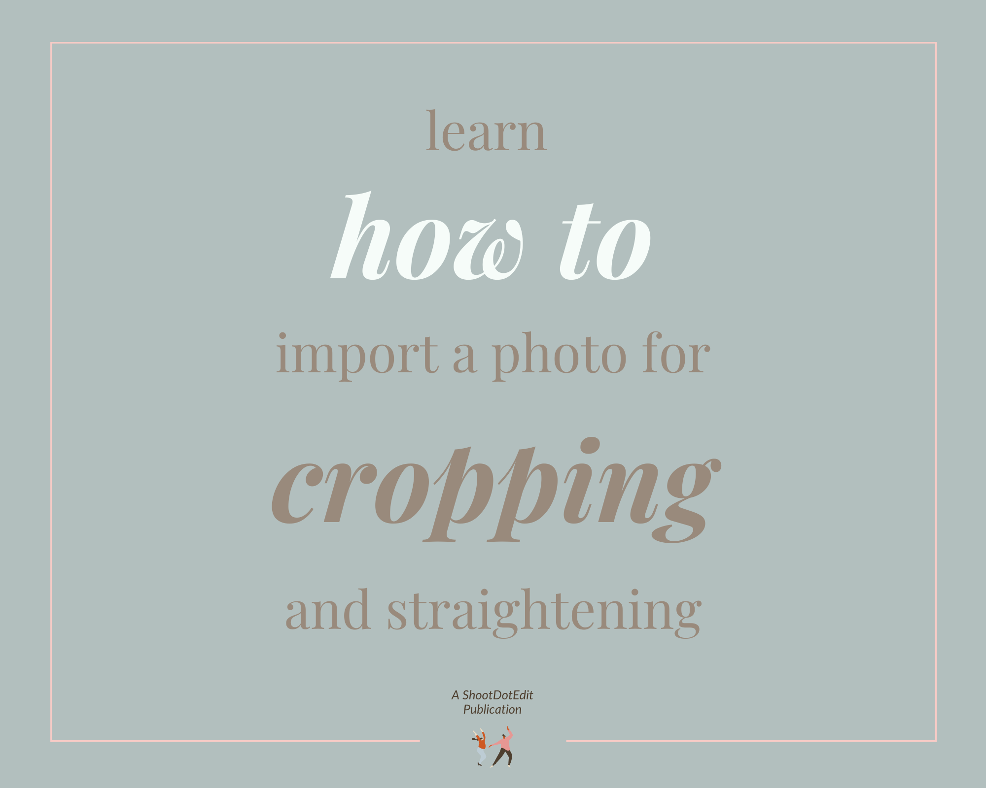 Infographic stating learn how to import a photo for cropping and straightening