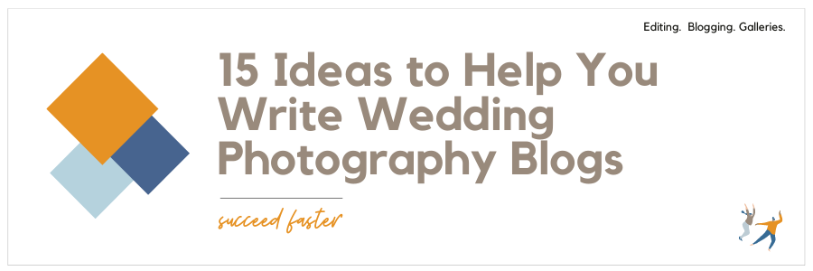 Graphic displaying - 15 ideas to help you write wedding photography blogs